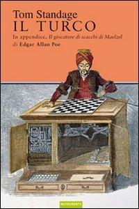 Il turco. La vita e l'epoca del famoso automa giocatore di scacchi del Diciottesimo secolo (8865940077) by Tom Standage