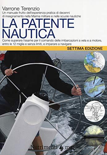 9788865946770: La patente nautica. Come superare l'esame per il comando delle imbarcazioni a vela e a motore, entro e oltre le 12 miglia, e imparare a navigare