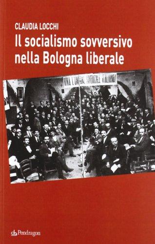Il socialismo sovversivo nella Bologna liberale: Claudia Locchi