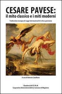 9788866000921: Cesare Pavese. Il mito classico e i miti moderni. 13° rassegna di saggi internazionali di critica pavesiana