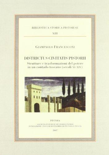 Districtus civitatis pistorii. Strutture e trasformazioni del potere in un contado toscano (secoli ...