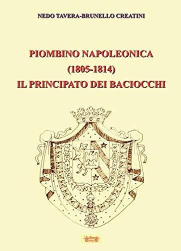 9788866151999: Piombino napoleonica (1805-1814) il principato dei baciocchi