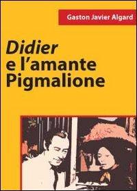 Didier e l'amante pigmalione: Algard, Gaston J.