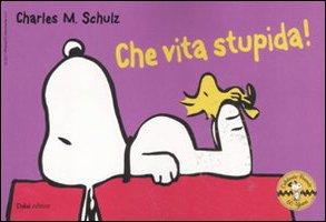 9788866200970: Che vita stupida! Celebrate Peanuts 60 years: CHE STUPIDA VITA!: 21
