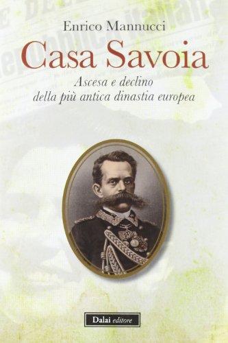 9788866202165: Casa Savoia. Ascesa e declino della più antica dinastia europea