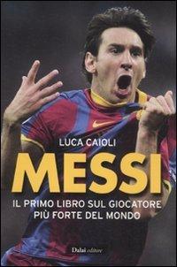 9788866202547: Messi. Il primo libro sul giocatore più forte del mondo