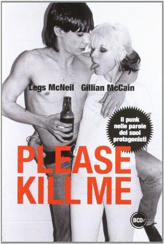 9788866206866: Please kill me. Il punk nelle parole dei suoi protagonisti
