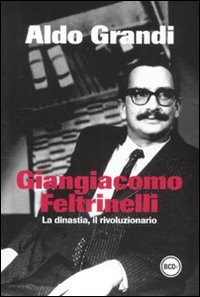 Giangiacomo Feltrinelli. La dinastia, il rivoluzionario (Paperback): Aldo Grandi