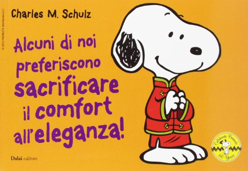 Alcuni di noi preferiscono sacrificare il comfort all'eleganza! Celebrate Peanuts 60 years (9788866208990) by [???]