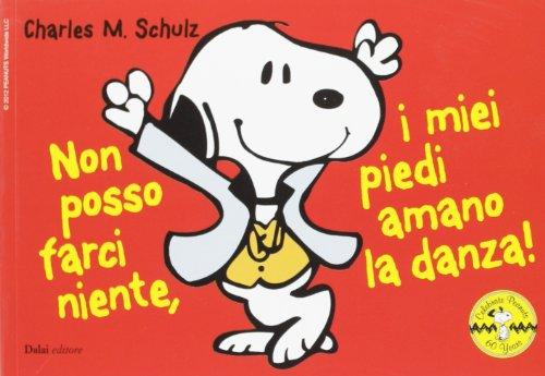 Non posso farci niente, i miei piedi amano la danza! Celebrate Peanuts 60 years (9788866209010) by [???]
