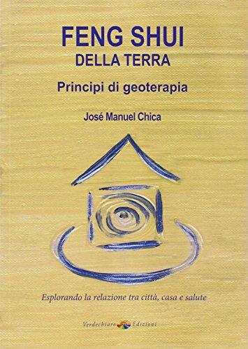 Feng Shui della terra. Principi di geoterapia: José M. Chica