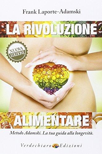 La rivoluzione alimentare. Metodo Adamski. La tua: Frank Laporte Adamski