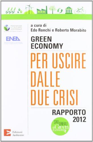 9788866270539: Green economy: per uscire dalle due crisi. Rapporto 2012 (Saggistica ambientale)