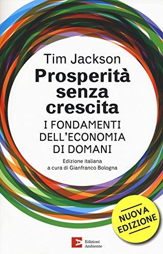 Prosperità senza crescita. I fondamenti dell economia: Tim Jackson