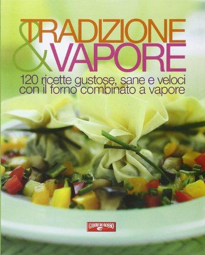 9788866410072: Tradizione & vapore. 120 ricette gustose, sane e veloci con il forno combinato a vapore