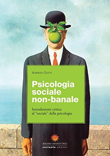 Psicologia sociale non banale. Introduzione critica al: Alberto Zatti