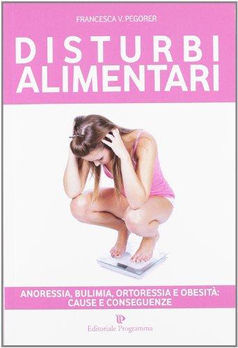 9788866431206: Disturbi alimentari. Anoressia, bulimia, ortoressia e obesità. Cause e conseguenze