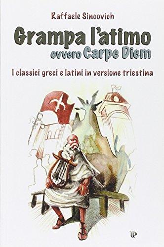 9788866431558: Grampa l'atimo ovvero carpe diem. I classici greci e latini parafrasati in triestino