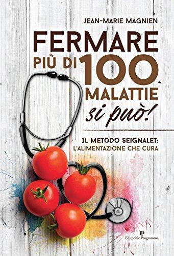 9788866433859: Fermare più di 100 malattie si può! Il metodo Seignalet: l'alimentazione che cura
