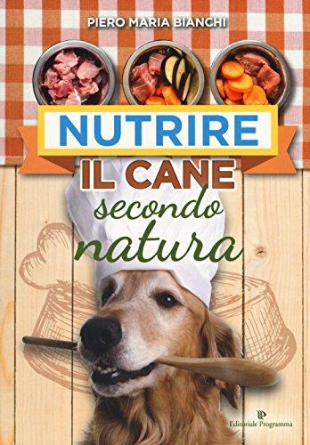 Nutrire il cane secondo natura: Bianchi Piero Maria