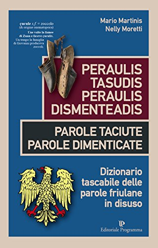 9788866435143: Peraulis tasudis paraulis dismenteadis-Parole taciute parole dimenticate. Dizionario tascabile delle parole friulane in disuso