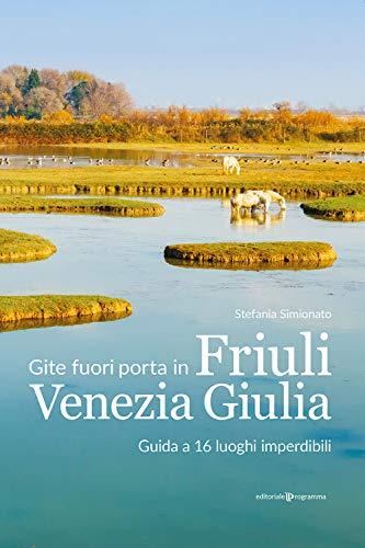 9788866436843: Gite fuori porta in Friuli Venezia Giulia. Guida a 16 luoghi imperdibili