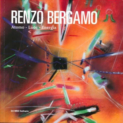 Renzo Bergamo. Atomo, luce, energia. (Paperback)