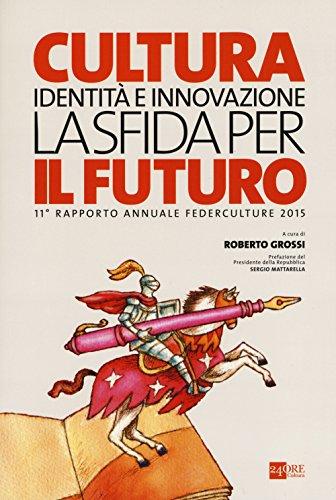Cultura, identità e innovazione, la sfida per il futuro. 11º rapporto annuale Federculture 2015.