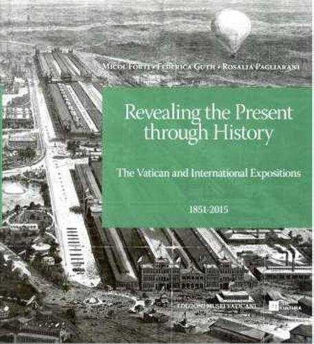 Revealing The Present Through History: The Vatican and International Expositions 1851 - 2015 (...