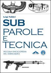 9788866490067: Sub. Parole e tecnica. Piccola enciclopedia del subacqueo