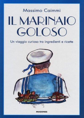 9788866490210: Il marinaio goloso. Un viaggio curioso tra ingredienti e ricette