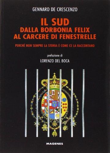 9788866490593: Il Sud dalla Borbonia felix al carcere di Fenestrelle. Perché non sempre la storia è come ce la raccontano