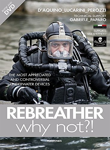 9788866490999: Rebreather why not?! The most appreciated and controversial underwater devices. Con DVD