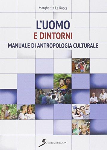 L'uomo e dintorni. Manuale di antropologia culturale: Margherita La Rocca