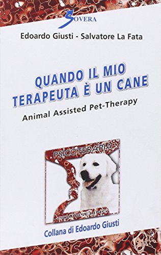 Quando il mio terapeuta è un cane. Animal assisted pet-therarpy.: Giusti, Edoardo La Fata, ...