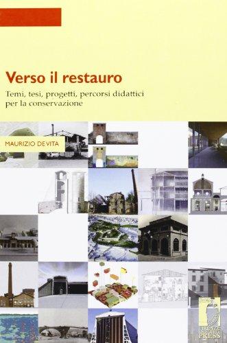 Verso il restauro. Temi, tesi, progetti per la conservazione.: De Vita,Maurizio.