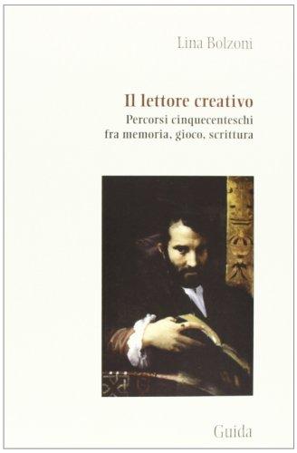 Il lettore creativo. Percorsi cinquecenteschi fra memoria,: Lina Bolzoni