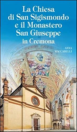 9788866711216: La chiesa di San Sigismondo e Monastero San Giuseppe in Cremona (I luoghi della fede)