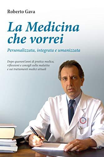 9788866730743: La medicina che vorrei. Personalizzata, integrata e umanizzata