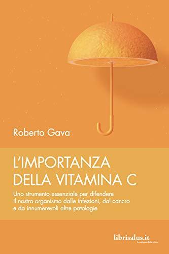 9788866730828: L'importanza della vitamina C. Uno strumento essenziale per difendere il nostro organismo dalle infezioni, dal cancro e da innumerevoli altre patologie