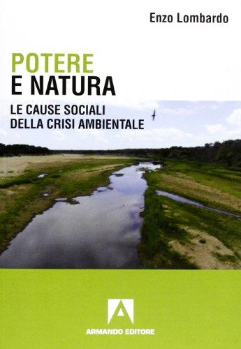 9788866772392: Potere e natura. Le cause sociali della crisi ambientale