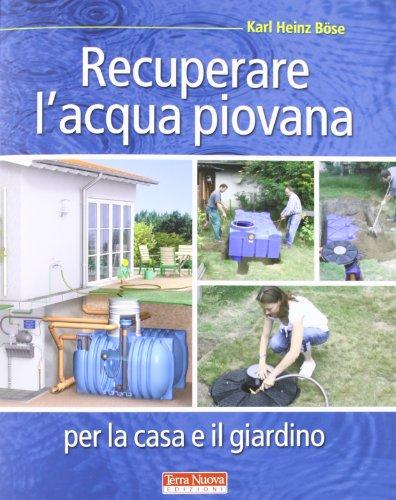 9788866810018: Recuperare l'acqua piovana per il giardino e la casa (Bioedilizia)