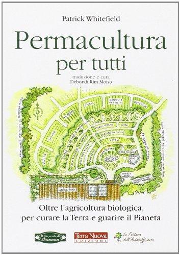 9788866810049: Permacultura per tutti. Oltre l'agricoltura biologica, per curare la Terra e guarire il pianeta (Agricoltura naturale)