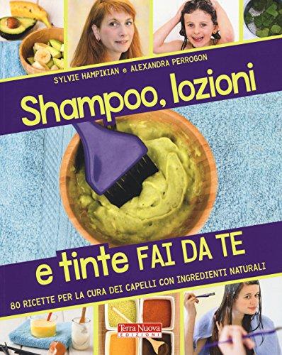 9788866811046: Shampoo, lozioni e tinte fai da te. 80 ricette per la cura dei capelli con ingredienti naturali