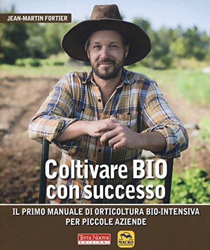 9788866813835: Coltivare bio con successo. Il primo manuale di orticultura bio-intensiva per piccole aziende
