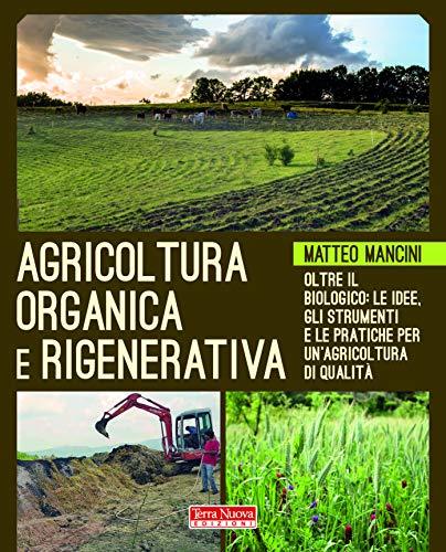 9788866814221: Agricoltura organica e rigenerativa. Oltre il biologico: le idee, gli strumenti e le pratiche per un'agricoltura di qualità