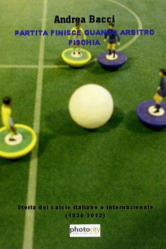 9788866823315: Partita finisce quando arbitro fischia. Storia del calcio italiano e internazionale dal 1930 a Euro 2012