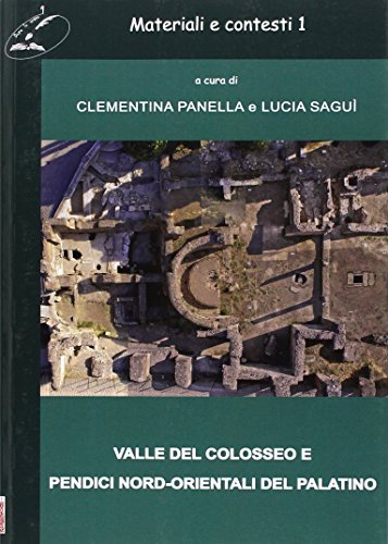 Materiali e Contesti. Vol. 1. Valle del Colosseo e Pendici Nord-Orientali del Palatino.