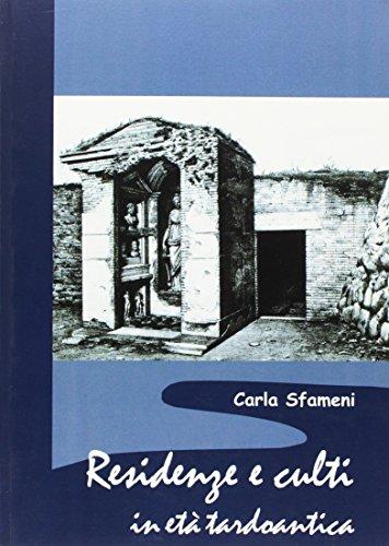 9788866870555: Residenze e culti in età tardoantica