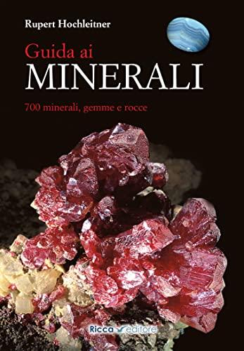 9788866940425: Guida ai minerali. 700 minerali, gemme e rocce